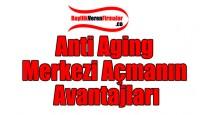 Anti Aging Merkezi Açmanın Avantajları