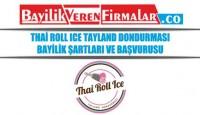 Thai Roll Ice Tayland Dondurması Bayilik Şartları ve Başvurusu
