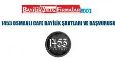 1453 Osmanlı Cafe Bayilik Şartları ve Başvurusu