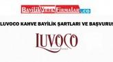 Luvoco Kahve Franchise Şartları ve Başvurusu